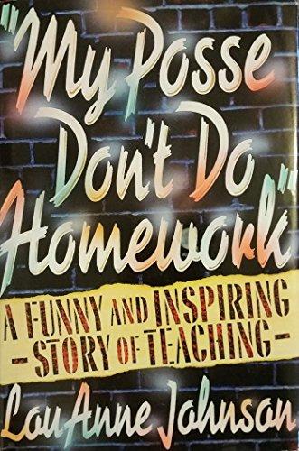 My Posse Don't Do Homework: A Funny and Inspiring Story of Teaching: Johnson, Louanne