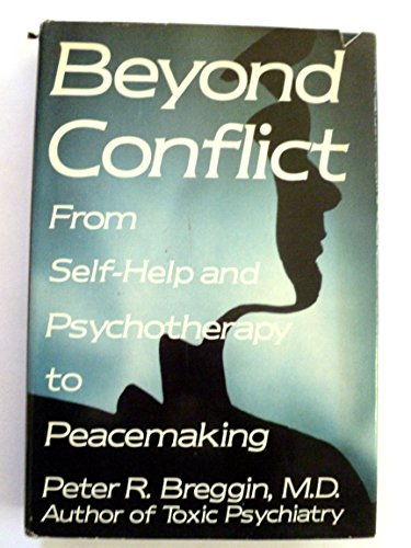 Beyond Conflict: From Self-Help and Psychotherapy to Peacemaking: Breggin, Peter R.