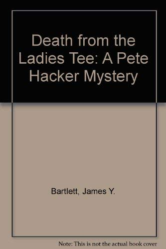 Death From The Ladies' Tee: Bartlett, James Y.