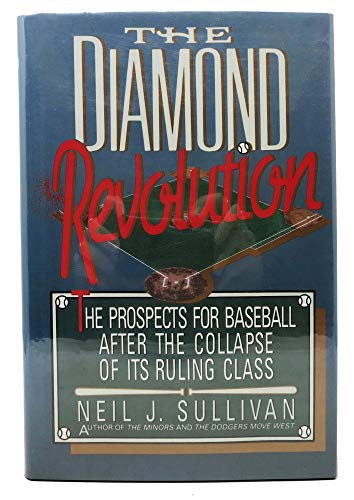 The Diamond Revolution: The Prospects for Baseball After the Collapse of Its Ruling Class: Sullivan...