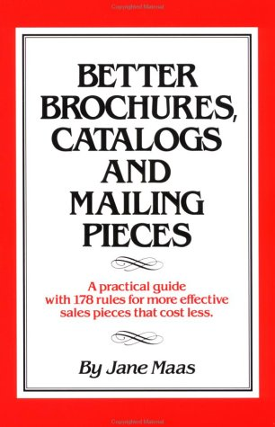 Better Brochures, Catalogs and Mailing Pieces: A Practical Guide with 178 Rules for More Effective ...
