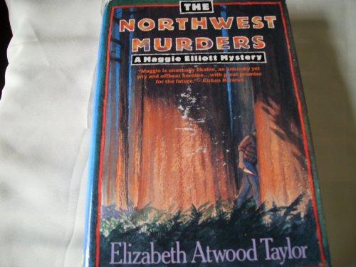 The Northwest Murders (Maggie Elliot Mystery): Taylor, Elizabeth Atwood
