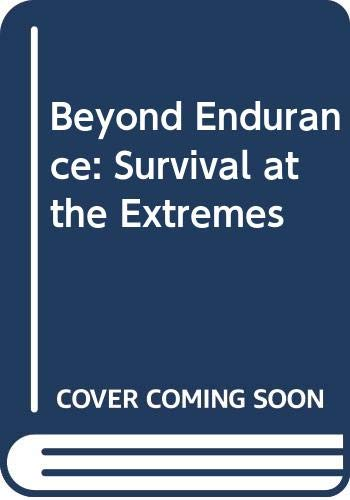 9780312077839: Beyond Endurance: Survival at the Extremes