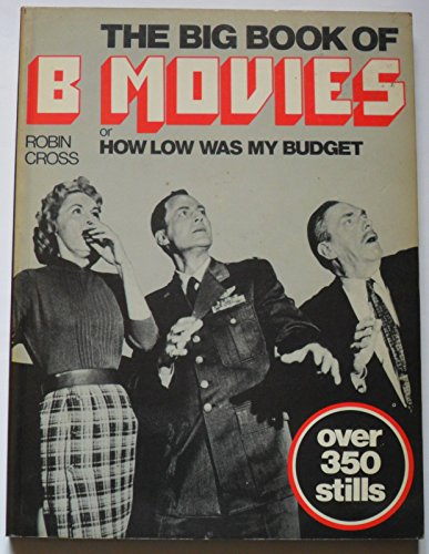 9780312078423: The Big Book of B Movies, Or, How Low Was My Budget
