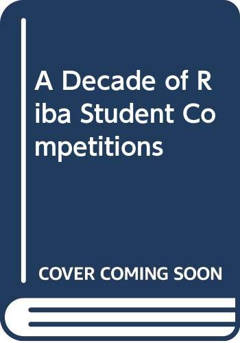 A Decade of Riba Student Competitions