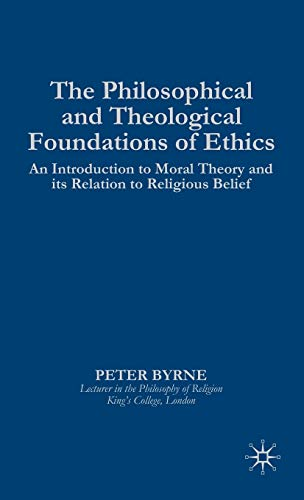 9780312079376: The Philosophical and Theological Foundations of Ethics: An Introduction to Moral Theory and its Relation to Religious Belief