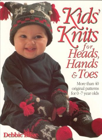 9780312080389: Kid's Knits for Heads, Hands, and Toes: More Than 40 Original Patterns for 0-7 Years Olds