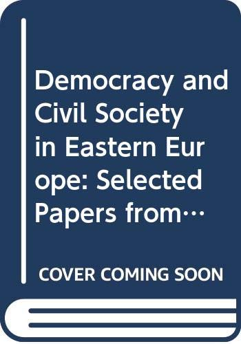 Democracy and Civil Society in Eastern Europe: Selected Papers from the Fourth World Congress for Soviet and East European Studies (0312080425) by e World Congress for Soviet and East European Studies 1990 Harrogate