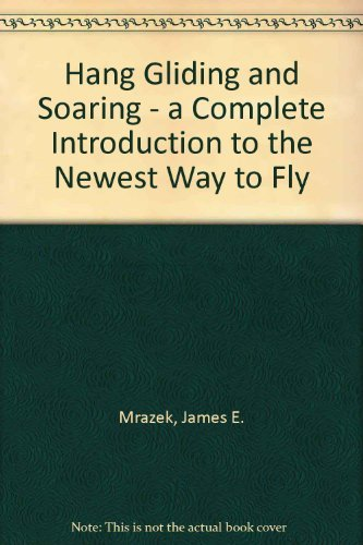 9780312080655: Hang gliding and soaring: A complete introduction to the newest way to fly