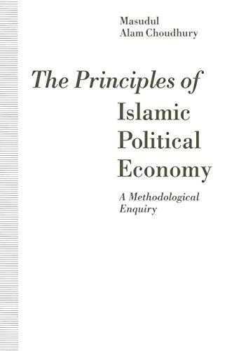 The Principles of Islamic Political Economy: A Methodological Enquiry: Choudhury, Masudul Alam