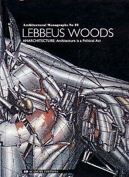 9780312081102: Lebbeus Woods: Anarchitecture : Architecture Is a Political Act (Architectural Monographs No 22)