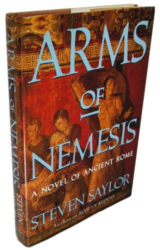 ARMS OF NEMESIS: A Novel of Ancient Rome: Saylor, Steven