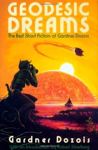 Geodesic Dreams: The Best Short Fiction of Gardner Dozois: Dozois, Gardner R.