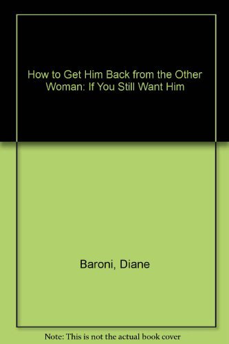 9780312082109: How to Get Him Back from the Other Woman: If You Still Want Him