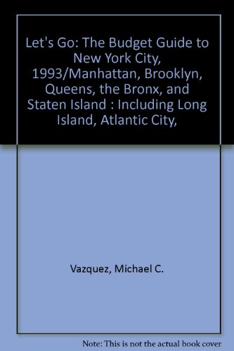 Let's Go: The Budget Guide to New York City, 1993/Manhattan, Brooklyn, Queens, the Bronx, and Staten Island : Including Long Island, Atlantic City,