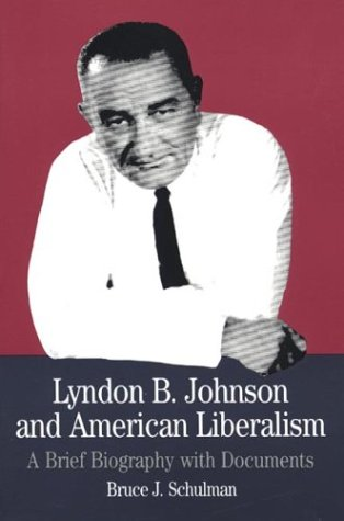 Lyndon B. Johnson and American Liberalism: A Brief Biography with Documents (The Bedford Series i...