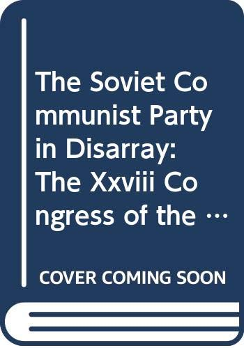 9780312085438: The Soviet Communist Party in Disarray: The Xxviii Congress of the Communist Party of the Soviet Union (Studies in Soviet History and Society)