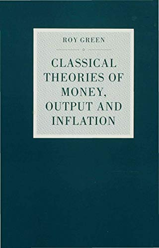 Classical Theories of Money, Output and Inflation: A Study in Historical Economics (0312085567) by Green, Roy