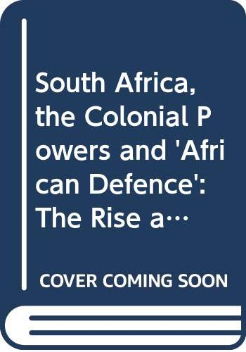9780312085926: South Africa, the Colonial Powers and 'African Defence': The Rise and Fall of the White Entente, 1948-60