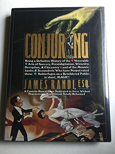Conjuring: Being a Definitive Account of the Venerable Arts of Sorcery, Prestidigitation, Wizardry,...