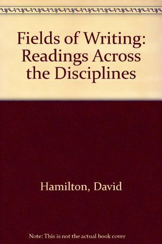 Fields of Writing: Readings Across the Disciplines: Hamilton, David; Klaus, Carl H.; Scholes, ...