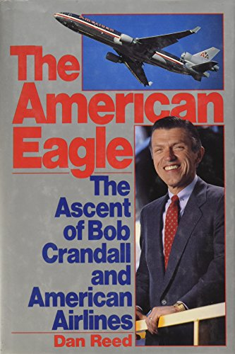 9780312086961: The American Eagle: The Ascent of Bob Crandall and American Airlines