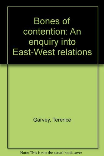 Bones of contention: An enquiry into East-West relations: Terence Garvey