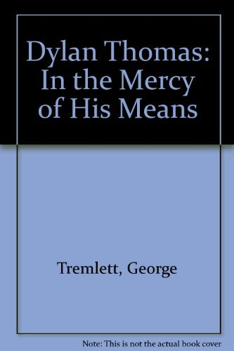 9780312087739: Dylan Thomas: In the Mercy of His Means