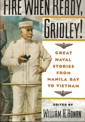 Fire When Ready, Gridley! : Great Naval Stories from Manila Bay to Vietnam: William H. Honan