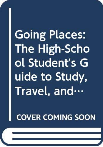 9780312087999: Going Places: The High-School Student's Guide to Study, Travel, and Adventure Abroad, 1993-1994