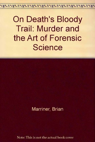 9780312088668: On Death's Bloody Trail: Murder and the Art of Forensic Science