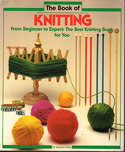 9780312089429: The Book of Knitting: From Beginner to Expert : The Best Knitting Book for You