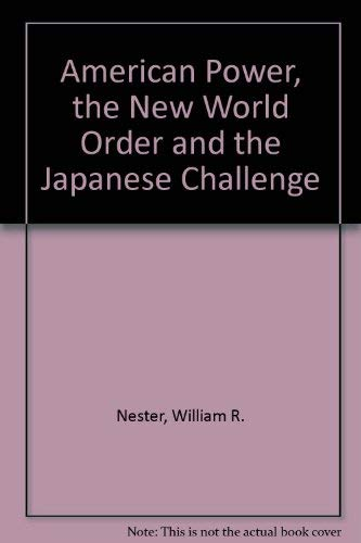 9780312089917: American Power, the New World Order and the Japanese Challenge