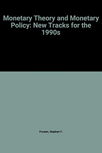 Monetary theory and monetary policy : new tracks for the 1990s.: Frowen, Stephen F. (ed.)