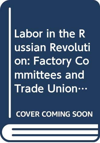 9780312091194: Labor in the Russian Revolution: Factory Committees and Trade Unions, 1917-1918