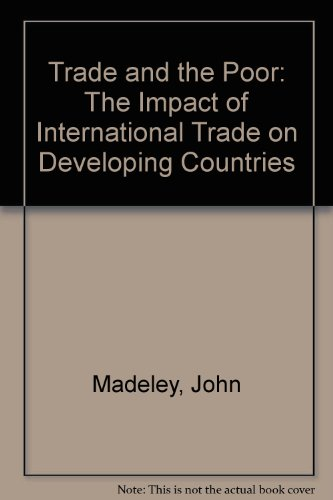Trade and the Poor: The Impact of: Madeley, John