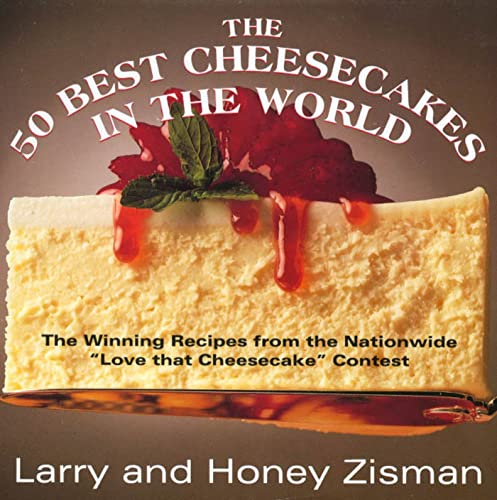 The 50 Best Cheesecakes in the World: Zisman, Larry, Zisman,