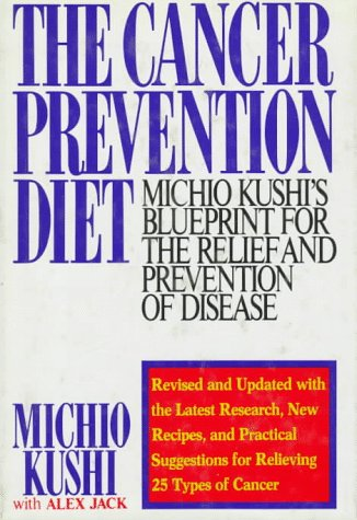 The Cancer Prevention Diet: Michio Kushis Nutritional Blue Print for the Prevention and Relief of ...