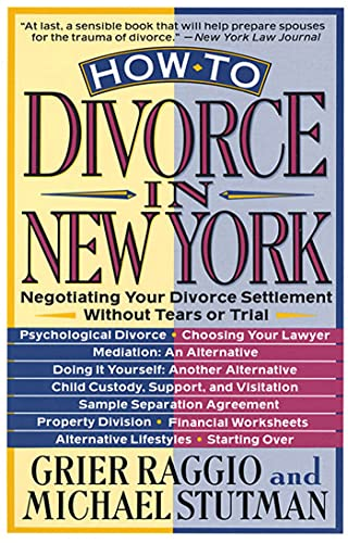 How to Divorce in New York: Negotiating Your Divorce Settlement Without Tears or Trial: Raggio, ...
