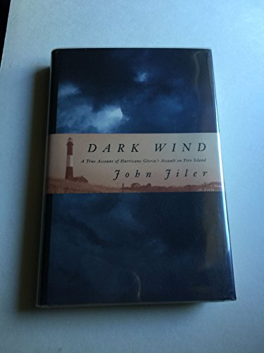 Dark Wind: A True Account of Hurricane Gloria's Assault on Fire Island: Jiler, John
