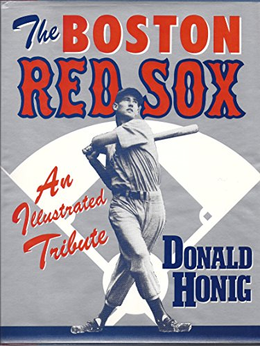 The Boston Red Sox: An Illustrated Tribute: Honig, Donald
