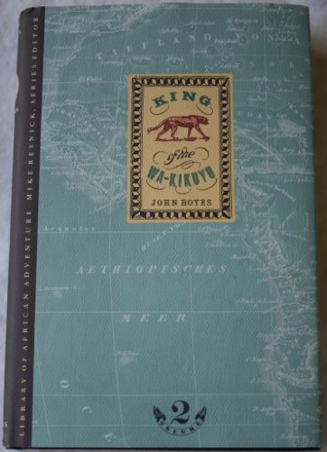King of the Wa-Kinkuyu (The Library of African Adventure - Vol. 2): Boyes, John
