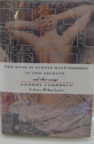 The Muse Is Always Half-Dressed in New Orleans: and Other Essays: Andrei Codrescu