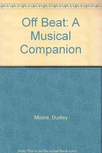 Off Beat: A Musical Companion: Moore, Dudley