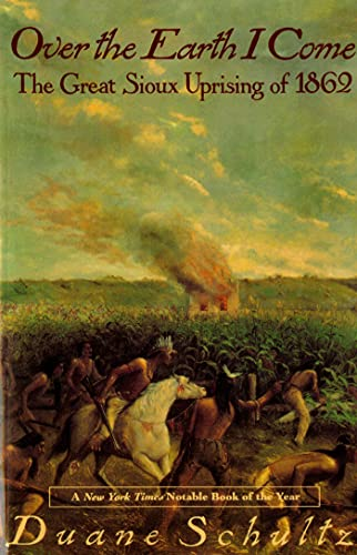 9780312093600: Over the Earth I Come: The Great Sioux Uprising of 1862