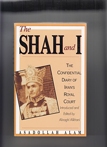 The Shah and I: The Confidential Diary of Iran's Royal Court, 1969-1977 (0312093845) by Asadollah Alam