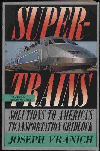 Supertrains : Solutions to America's Transportation Gridlock: Vranich, Joseph