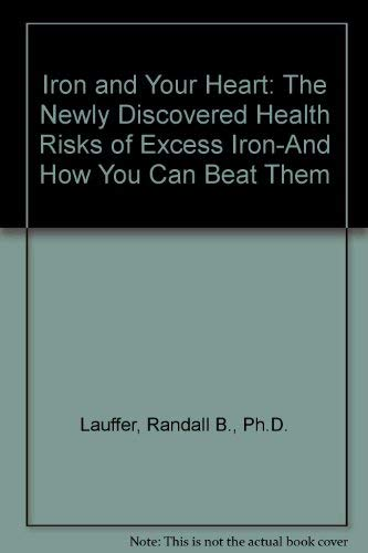 9780312094690: Iron and Your Heart: The Newly Discovered Health Risks of Excess Iron-And How You Can Beat Them
