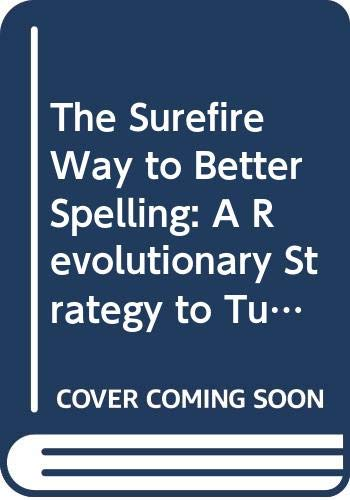 9780312094812: The Surefire Way to Better Spelling: A Revolutionary Strategy to Turn Poor Spellers into Pros