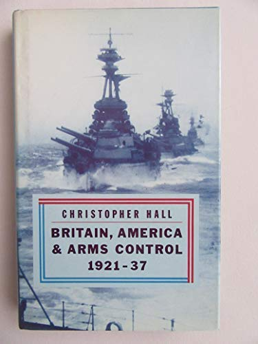 9780312096618: Britain, America, and Arms Control, 1921-37